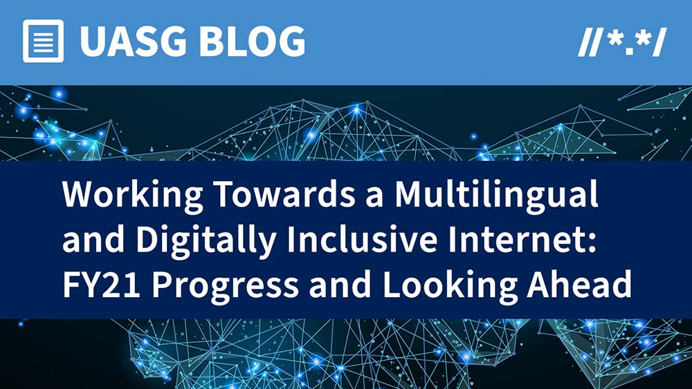 Working Towards a Multilingual and Digitally Inclusive Internet: FY21 Progress and Looking Ahead